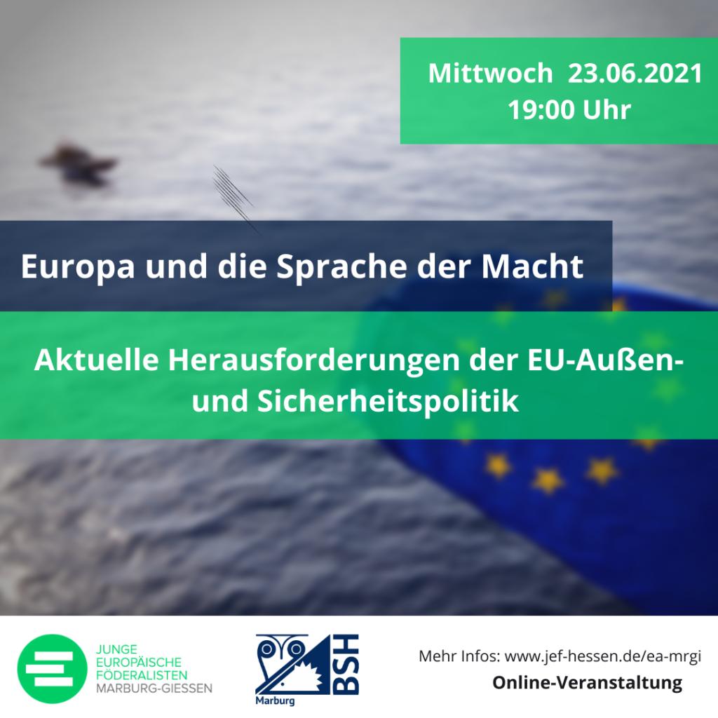 Europa und die Sprache der Macht: Aktuelle Herausforderungen der EU-Außen und Sicherheitspolitik; Europa-Abend am Mi, 23.06.2021, 19 Uhr; Online-Veranstaltung der JEF Marburg-Gießen und des ak:sipo